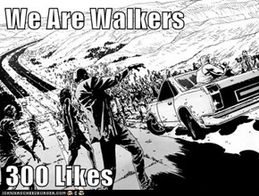 We Are Walkers  300 Likes