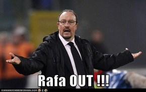 Rafa OUT !!!
