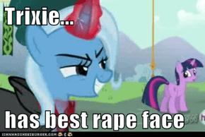 Trixie...  has best rape face