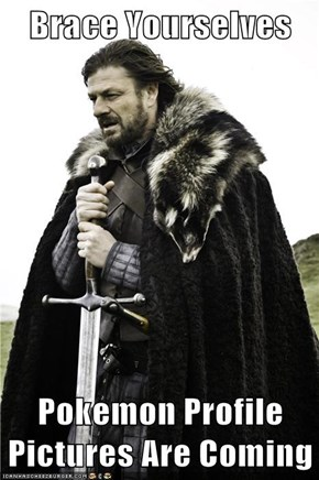 Brace Yourselves  Pokemon Profile Pictures Are Coming