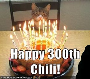 Happy 300th Chili!