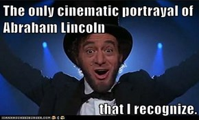 The only cinematic portrayal of Abraham Lincoln  that I recognize.
