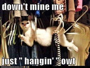 "down't mine me  just "" hangin' "" owt"