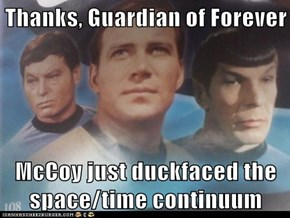 Thanks, Guardian of Forever  McCoy just duckfaced the space/time continuum