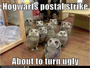 Hogwarts postal strike  About to turn ugly