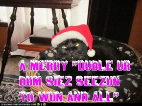 "S merry ""duble ur Bum Siez Seezun' to Wun And All"