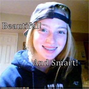 Beautiful!                And Smart!