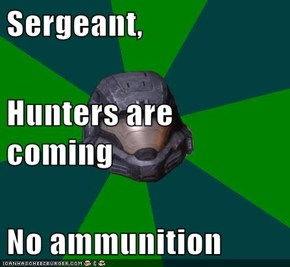 Sergeant, Hunters are coming No ammunition