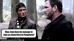 Man, how does he manage to stay so clean here in Purgatory?