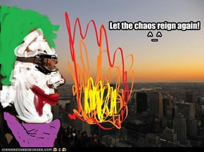 Let the chaos reign again! ^_^