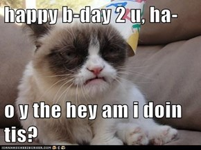 happy b-day 2 u, ha-  o y the hey am i doin tis?