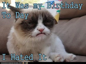 It Was my Birthday To Day  I Hated It