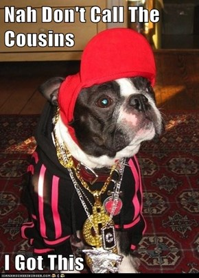 Nah Don't Call The Cousins  I Got This