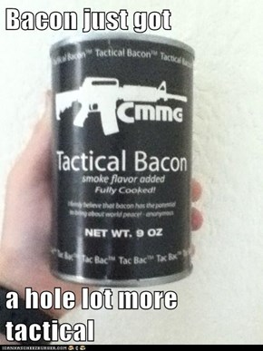 Bacon just got  a hole lot more tactical