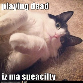 playing dead  iz ma speacilty