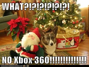 WHAT?!?!?!?!?!?!  NO Xbox 360!!!!!!!!!!!!!!