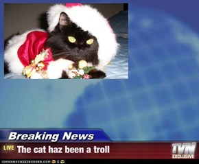 Breaking News - The cat haz been a troll