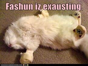 Fashun iz exausting.