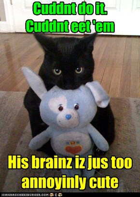 Well, now I gotta go out n look for some nawt-cute brainz!