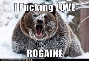 I Fucking LOVE  ROGAINE