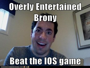 Overly Entertained Brony  Beat the IOS game