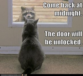 Come back at                            midnight. The door will                            be unlocked.