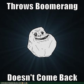 Throws Boomerang  Doesn't Come Back