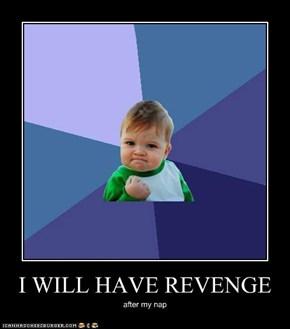 I WILL HAVE REVENGE