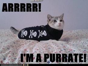 ARRRRR!  I'M A PURRATE!