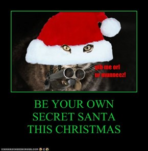 BE YOUR OWN  SECRET SANTA  THIS CHRISTMAS