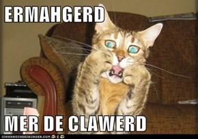 ERMAHGERD  MER DE CLAWERD