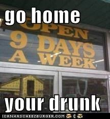 go home   your drunk