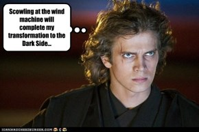 Scowling at the wind machine will complete my transformation to the Dark Side...