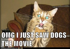OMG I JUST SAW DOGS THE MOVIE