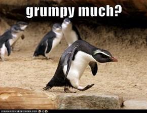grumpy much?