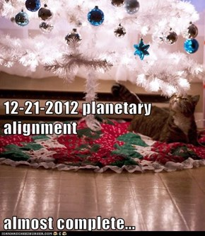12-21-2012 planetary alignment almost complete...