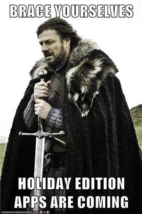 BRACE YOURSELVES  HOLIDAY EDITION APPS ARE COMING