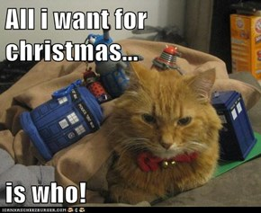All i want for christmas...  is who!