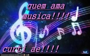 quem ama musica!!!!  curti ae!!!!