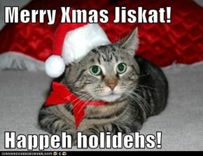 Merry Xmas Jiskat!  Happeh holidehs!