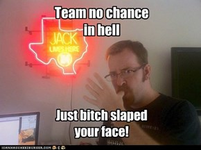 Team no chance in hell