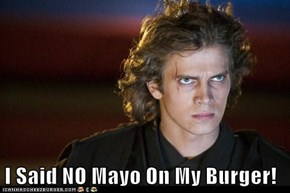 I Said NO Mayo On My Burger!