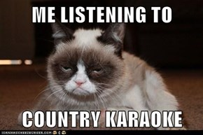 ME LISTENING TO  COUNTRY KARAOKE