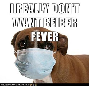 I REALLY DON'T WANT BEIBER FEVER