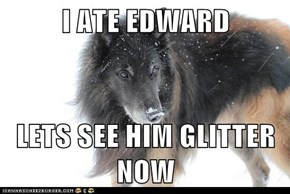I ATE EDWARD  LETS SEE HIM GLITTER NOW
