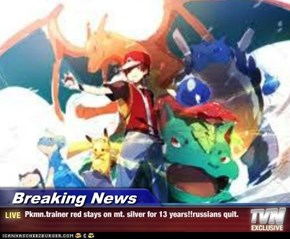 Breaking News - Pkmn.trainer red stays on mt. silver for 13 years!!russians quit.