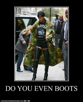 DO YOU EVEN BOOTS