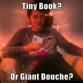 Tiny Book?  Or Giant Douche?