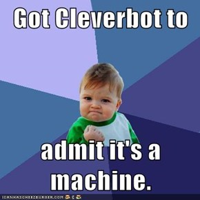 Got Cleverbot to  admit it's a machine.