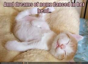 Amd dreams of nomz danced in her head..